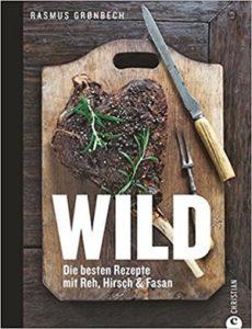Wild Die besten Rezepte mit Reh, Hirsch & Fasan