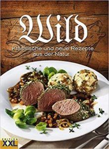 Wild Klassische und neue Rezepte aus der Natur