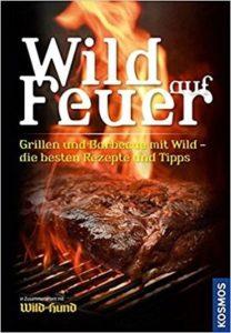 Wild auf Feuer Der Grill- und Barbecue-Führer